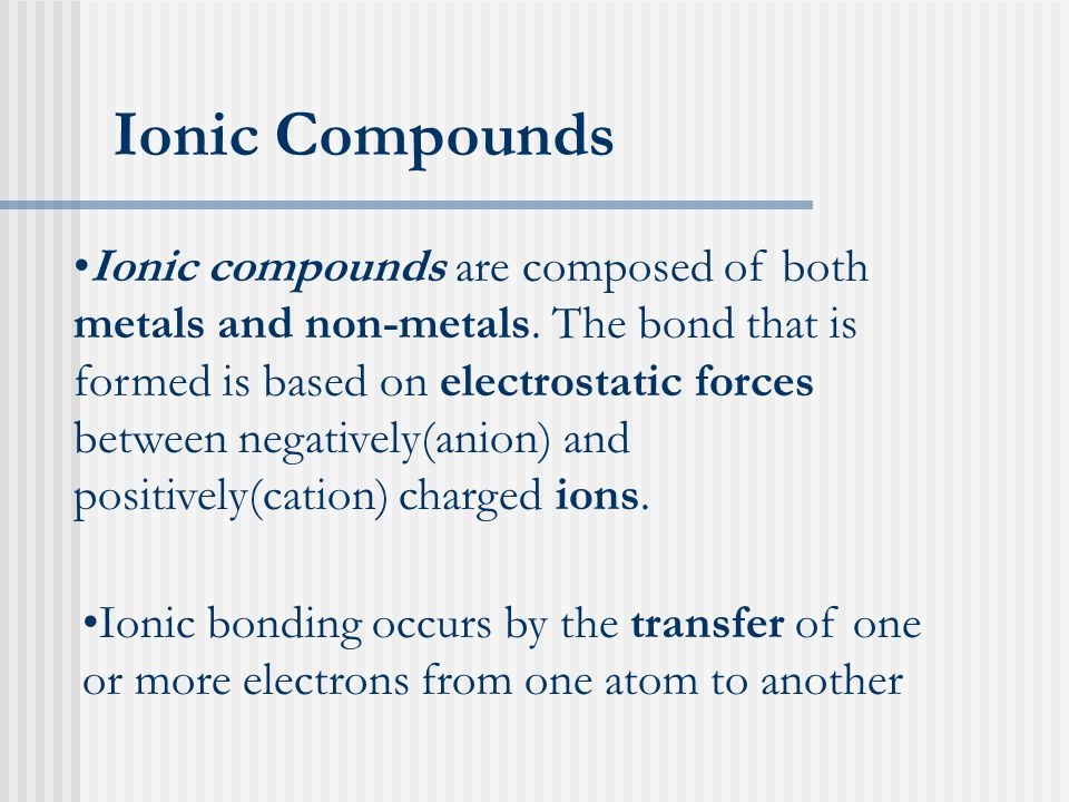 Ionic compounds are composed of both metals and non-metals.
