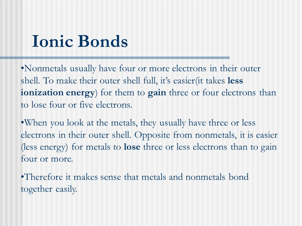 Ionic Bonds Nonmetals usually have four or more electrons in their outer shell.