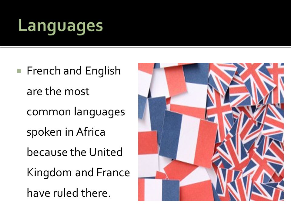  French and English are the most common languages spoken in Africa because the United Kingdom and France have ruled there.