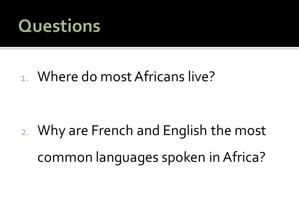 1. Where do most Africans live. 2.