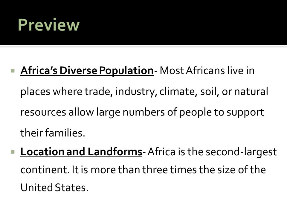  Africa's Diverse Population- Most Africans live in places where trade, industry, climate, soil, or natural resources allow large numbers of people to support their families.