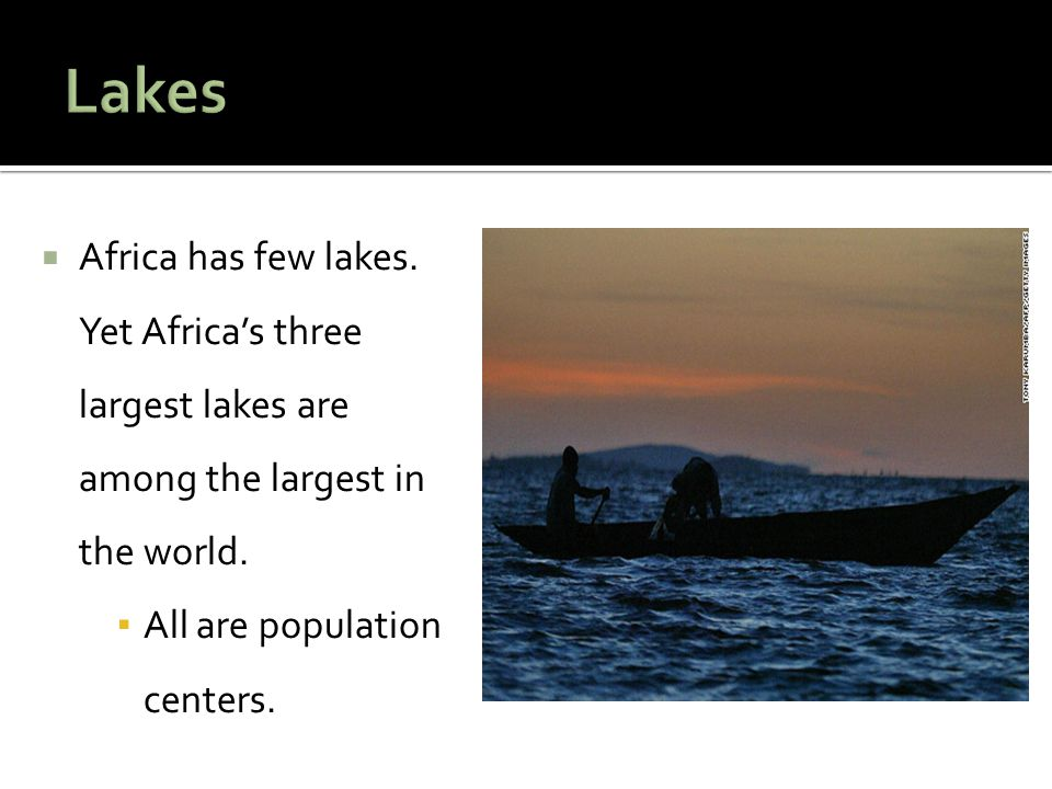  Africa has few lakes. Yet Africa's three largest lakes are among the largest in the world.