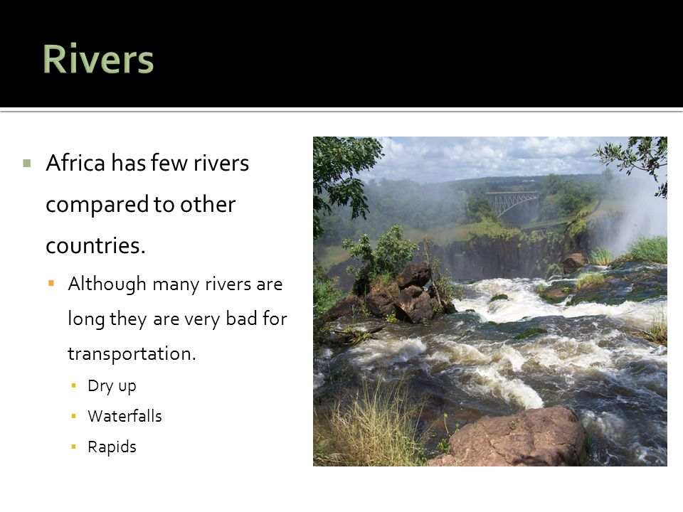  Africa has few rivers compared to other countries.