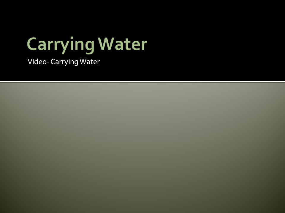 Video- Carrying Water