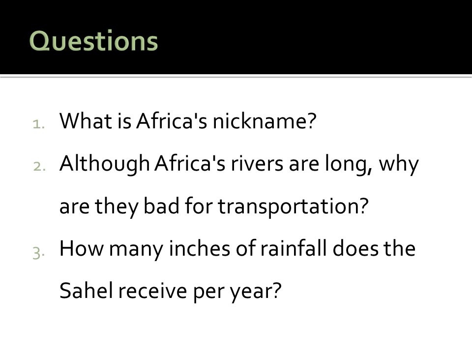 1. What is Africa s nickname. 2.