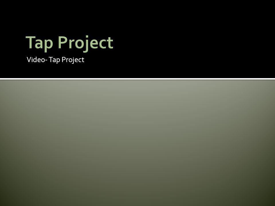 Video- Tap Project