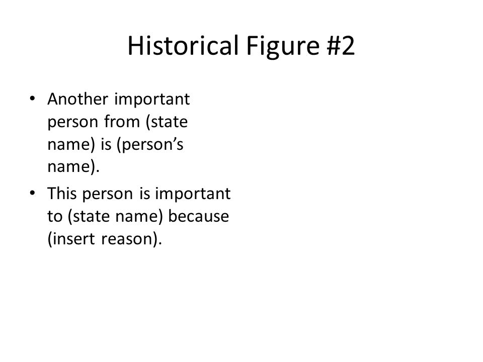Historical Figure #2 Another important person from (state name) is (person's name).