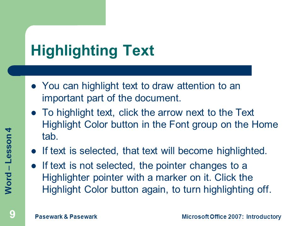 Word – Lesson 4 Pasewark & PasewarkMicrosoft Office 2007: Introductory 9 Highlighting Text You can highlight text to draw attention to an important part of the document.