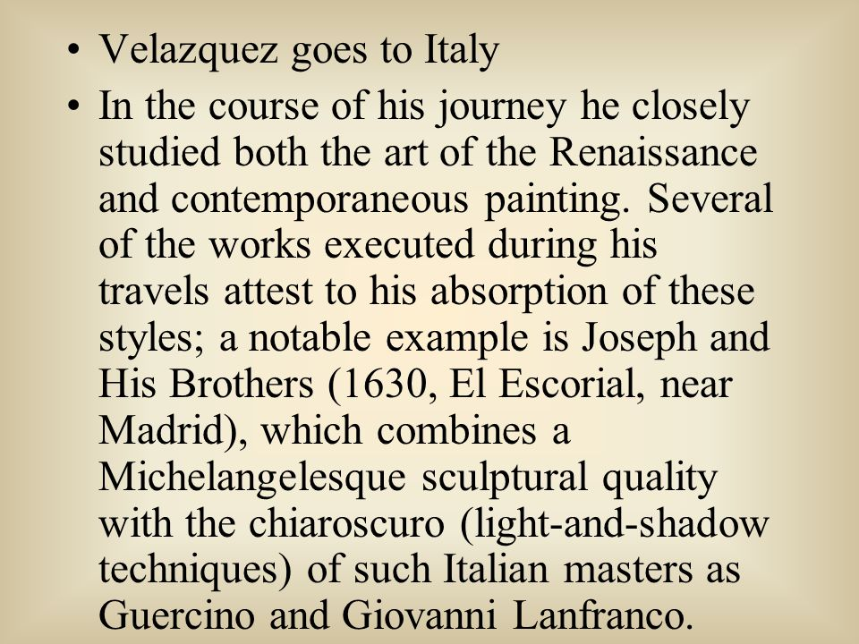 Velazquez goes to Italy In the course of his journey he closely studied both the art of the Renaissance and contemporaneous painting.