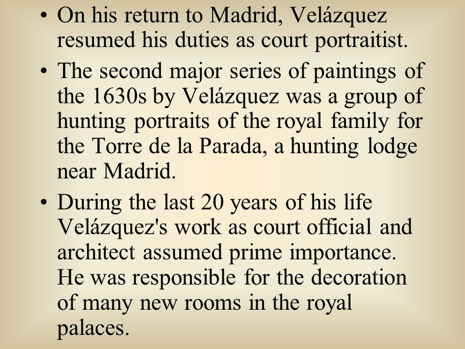 On his return to Madrid, Velázquez resumed his duties as court portraitist.