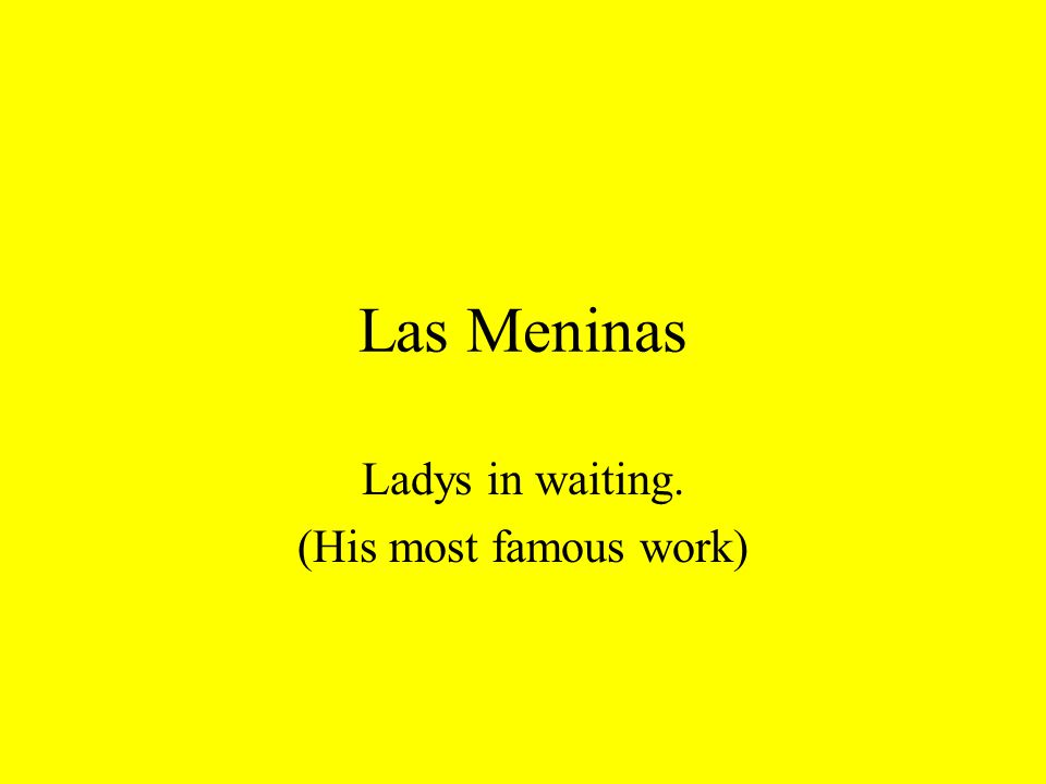 Las Meninas Ladys in waiting. (His most famous work)
