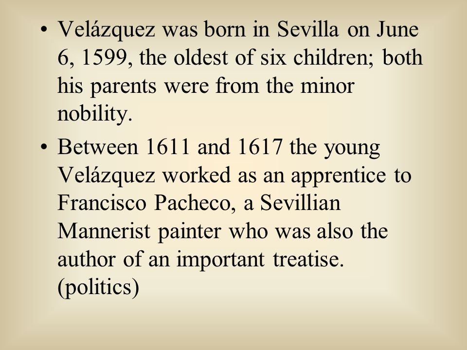 Velázquez was born in Sevilla on June 6, 1599, the oldest of six children; both his parents were from the minor nobility.