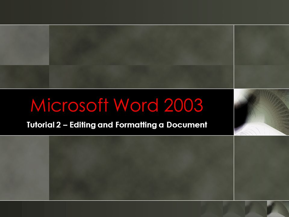 Microsoft Word 2003 Tutorial 2 – Editing and Formatting a Document