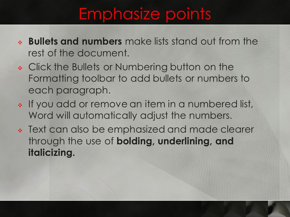 Emphasize points  Bullets and numbers make lists stand out from the rest of the document.