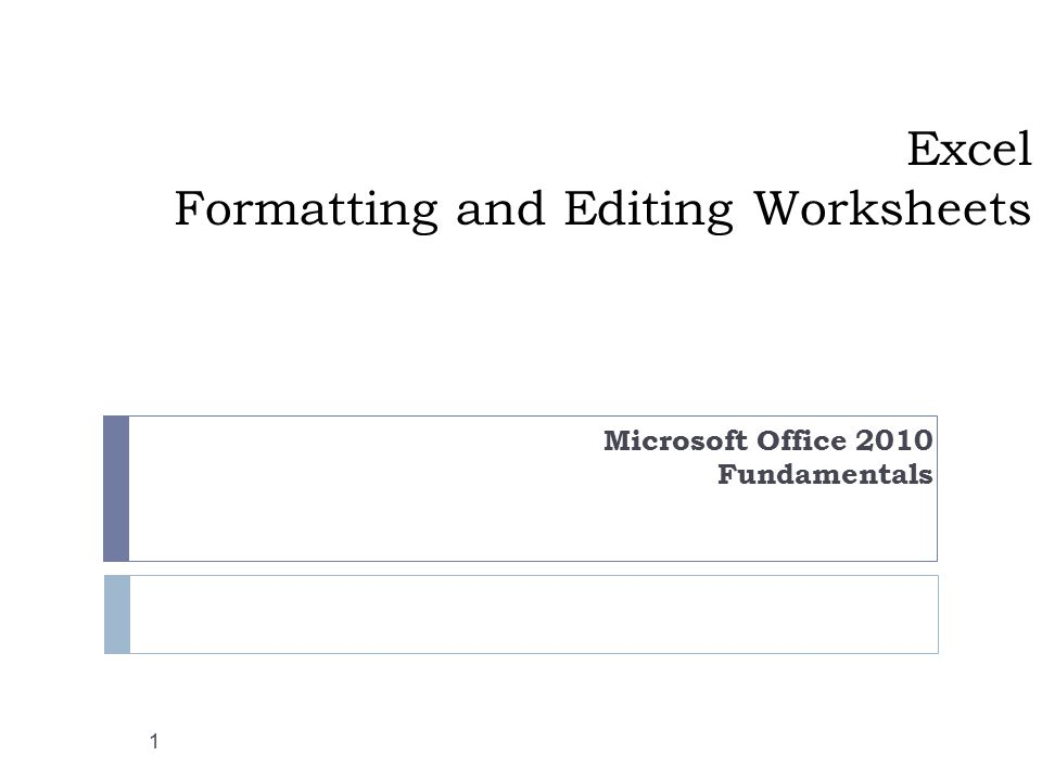 Excel Formatting and Editing Worksheets Microsoft Office 2010 Fundamentals 1