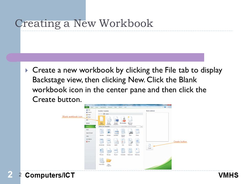 Computers/ICTVMHS Creating a New Workbook 2  Create a new workbook by clicking the File tab to display Backstage view, then clicking New.
