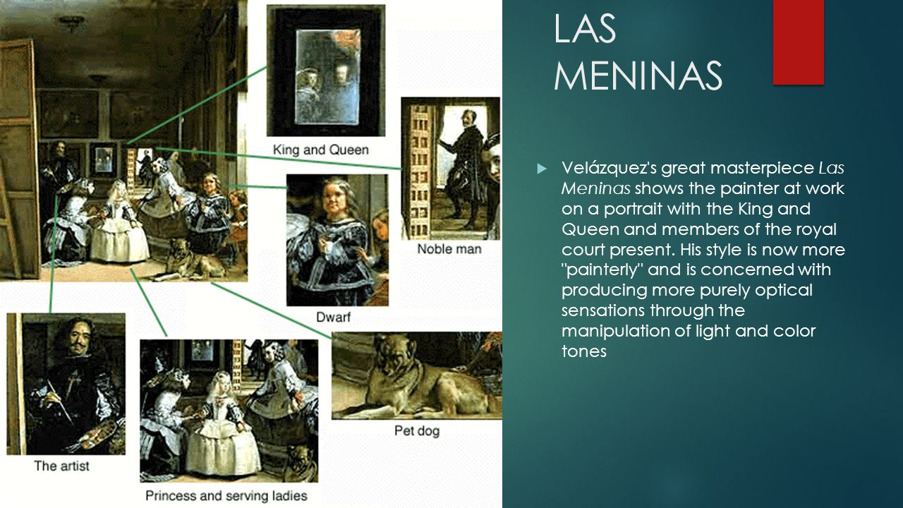 LAS MENINAS  Velázquez s great masterpiece Las Meninas shows the painter at work on a portrait with the King and Queen and members of the royal court present.
