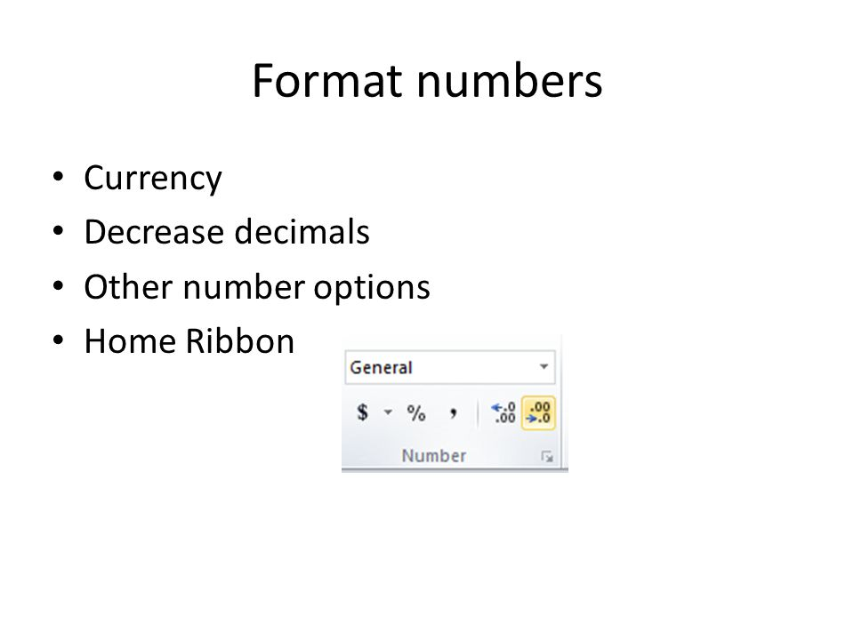 Format numbers Currency Decrease decimals Other number options Home Ribbon