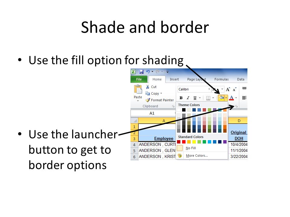 Shade and border Use the fill option for shading Use the launcher button to get to border options