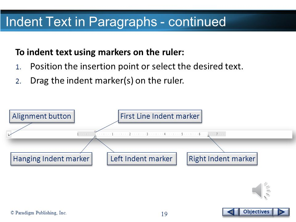 © Paradigm Publishing, Inc. 18 Objectives Indent Text in Paragraphs - continued