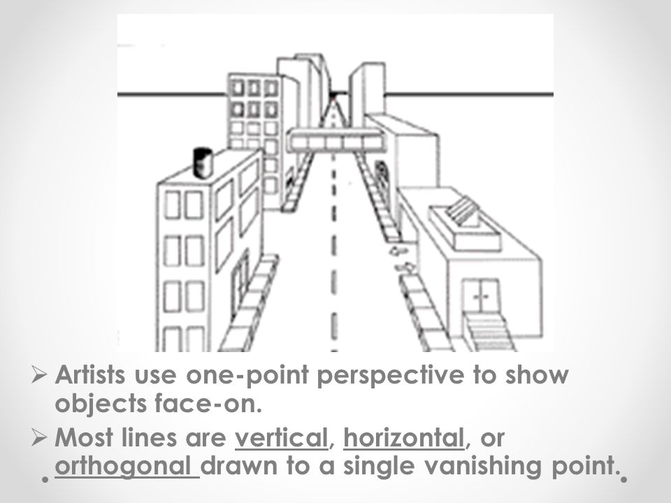  Artists use one-point perspective to show objects face-on.