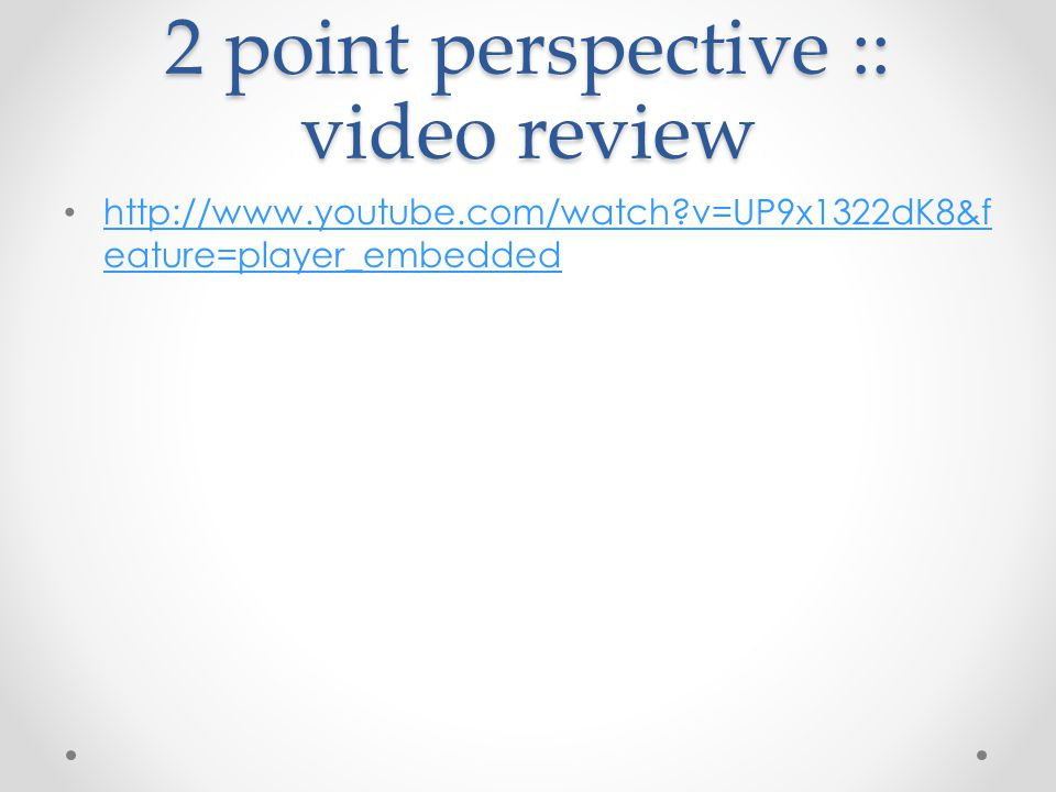 2 point perspective :: video review   v=UP9x1322dK8&f eature=player_embedded   v=UP9x1322dK8&f eature=player_embedded