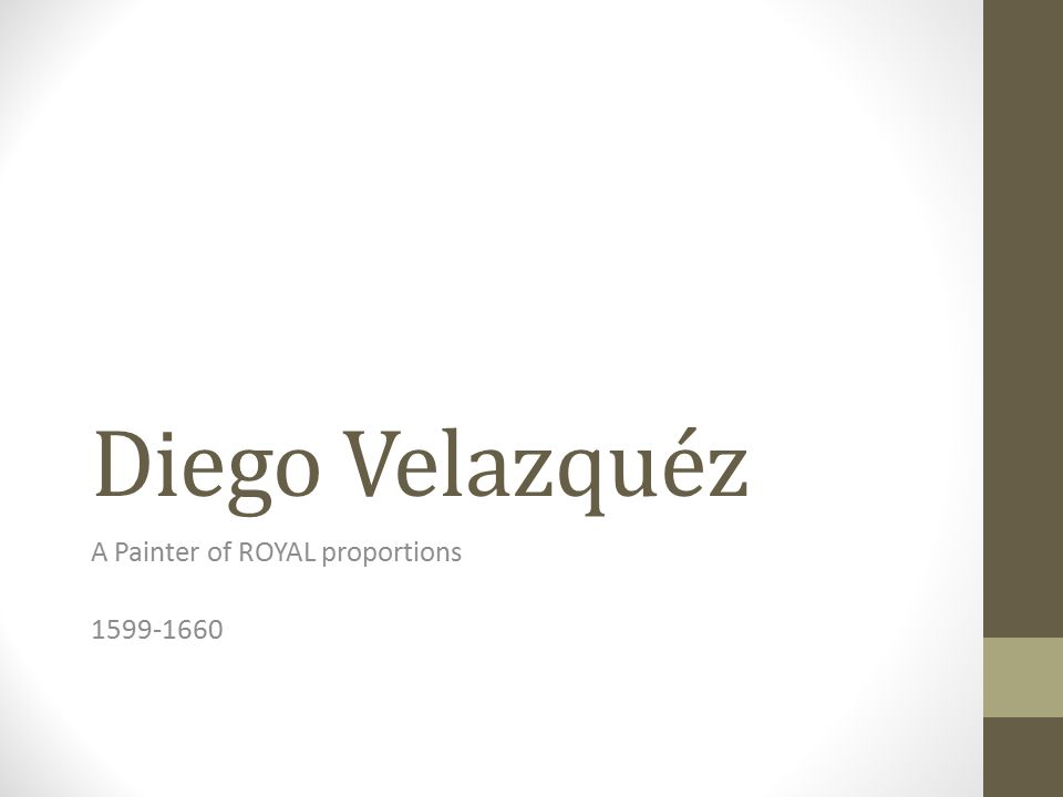 Diego Velazquéz A Painter of ROYAL proportions