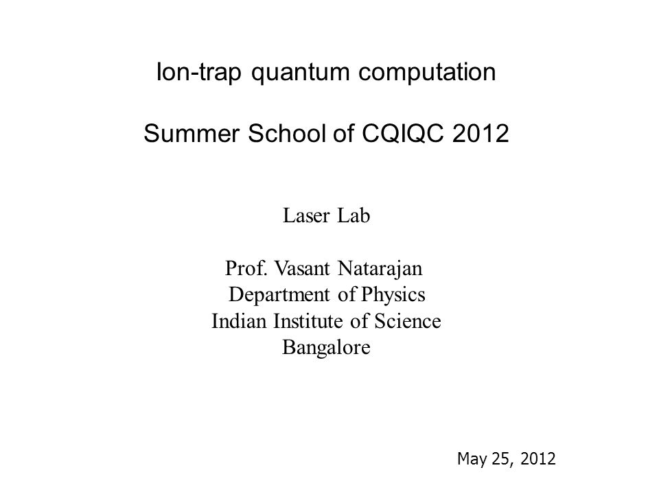 Ion-trap quantum computation Summer School of CQIQC 2012