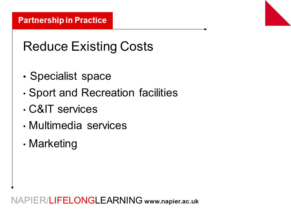 NAPIER/LIFELONGLEARNING   Partnership in Practice Reduce Existing Costs Specialist space Sport and Recreation facilities C&IT services Multimedia services Marketing