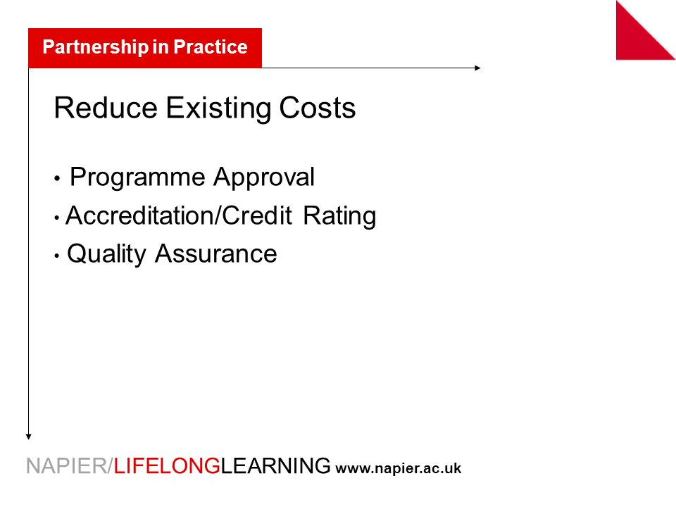 NAPIER/LIFELONGLEARNING   Partnership in Practice Reduce Existing Costs Programme Approval Accreditation/Credit Rating Quality Assurance