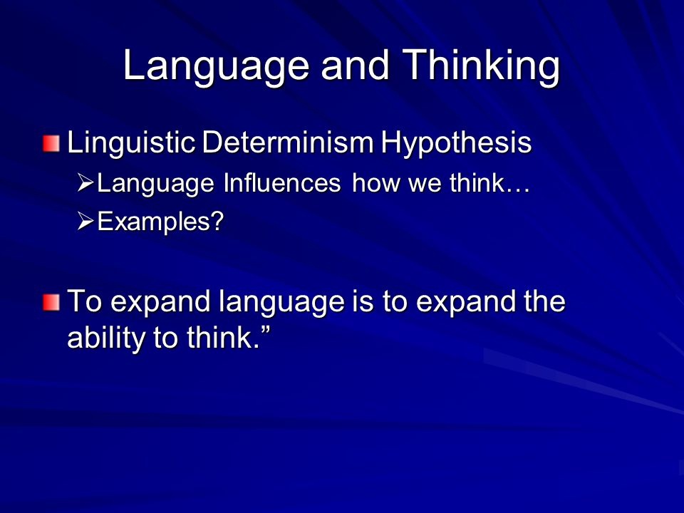 Language and Thinking Linguistic Determinism Hypothesis  Language Influences how we think…  Examples.