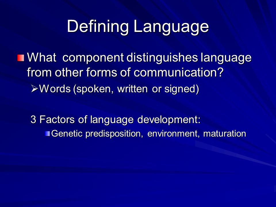 Defining Language What component distinguishes language from other forms of communication.