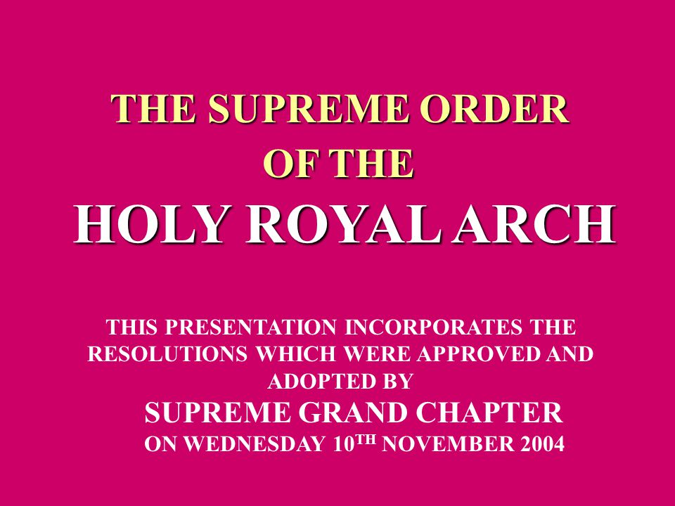 THE SUPREME ORDER OF THE HOLY ROYAL ARCH THIS PRESENTATION