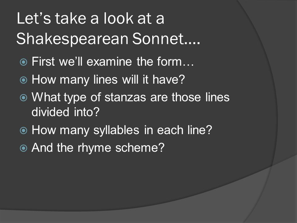 Let's take a look at a Shakespearean Sonnet….