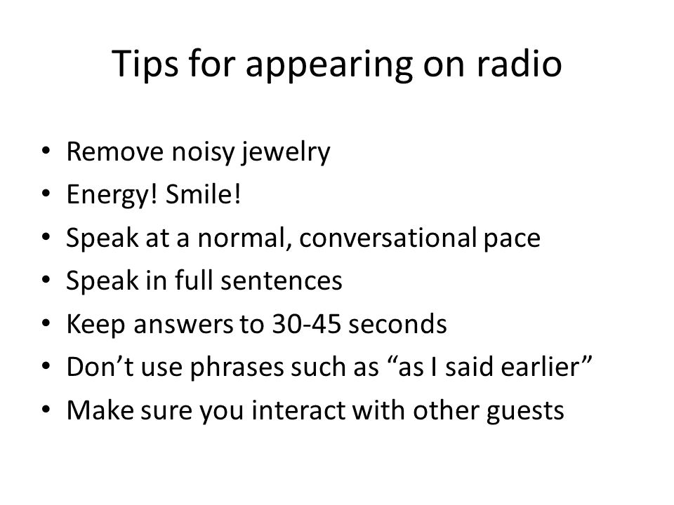 Tips for appearing on radio Remove noisy jewelry Energy.