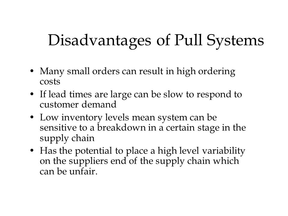 © The McGraw-Hill Companies, Inc., 2004 Disadvantages of Pull Systems Many small orders can result in high ordering costs If lead times are large can be slow to respond to customer demand Low inventory levels mean system can be sensitive to a breakdown in a certain stage in the supply chain Has the potential to place a high level variability on the suppliers end of the supply chain which can be unfair.