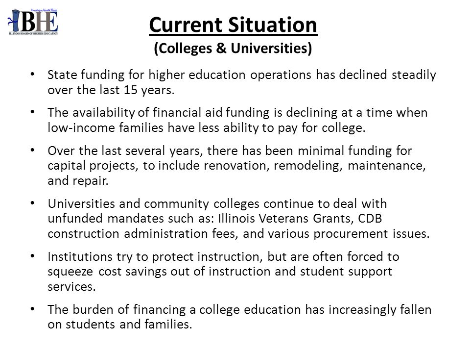 Current Situation (Colleges & Universities) State funding for higher education operations has declined steadily over the last 15 years.