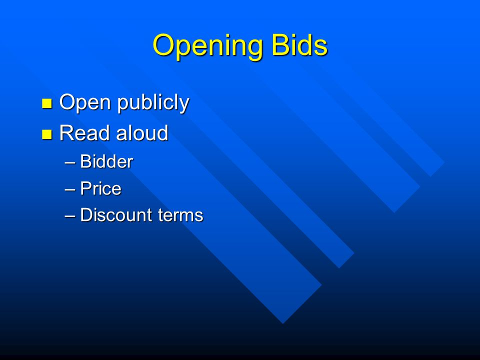 Opening Bids Open publicly Open publicly Read aloud Read aloud –Bidder –Price –Discount terms
