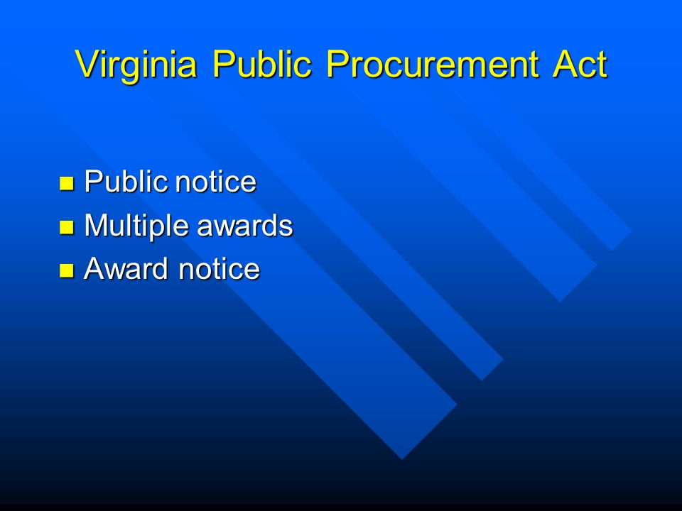 Virginia Public Procurement Act Public notice Public notice Multiple awards Multiple awards Award notice Award notice