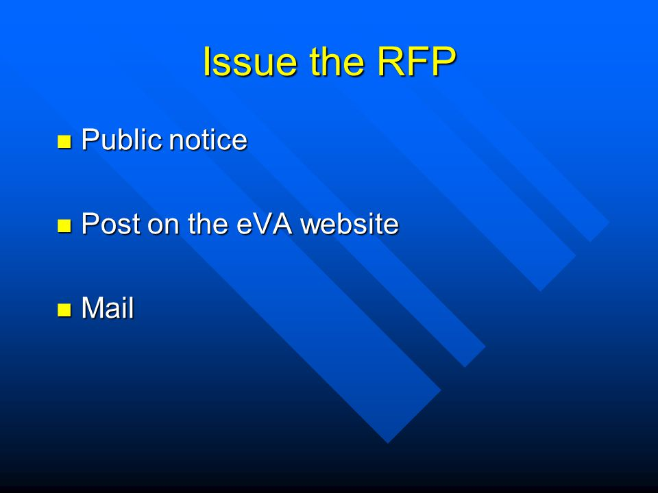 Issue the RFP Public notice Public notice Post on the eVA website Post on the eVA website Mail Mail