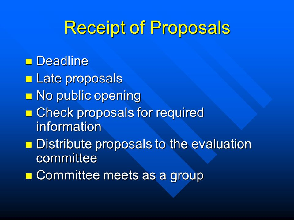 Receipt of Proposals Deadline Deadline Late proposals Late proposals No public opening No public opening Check proposals for required information Check proposals for required information Distribute proposals to the evaluation committee Distribute proposals to the evaluation committee Committee meets as a group Committee meets as a group