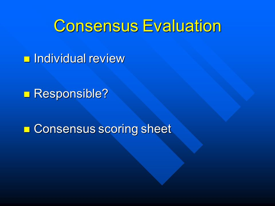 Consensus Evaluation Individual review Individual review Responsible.