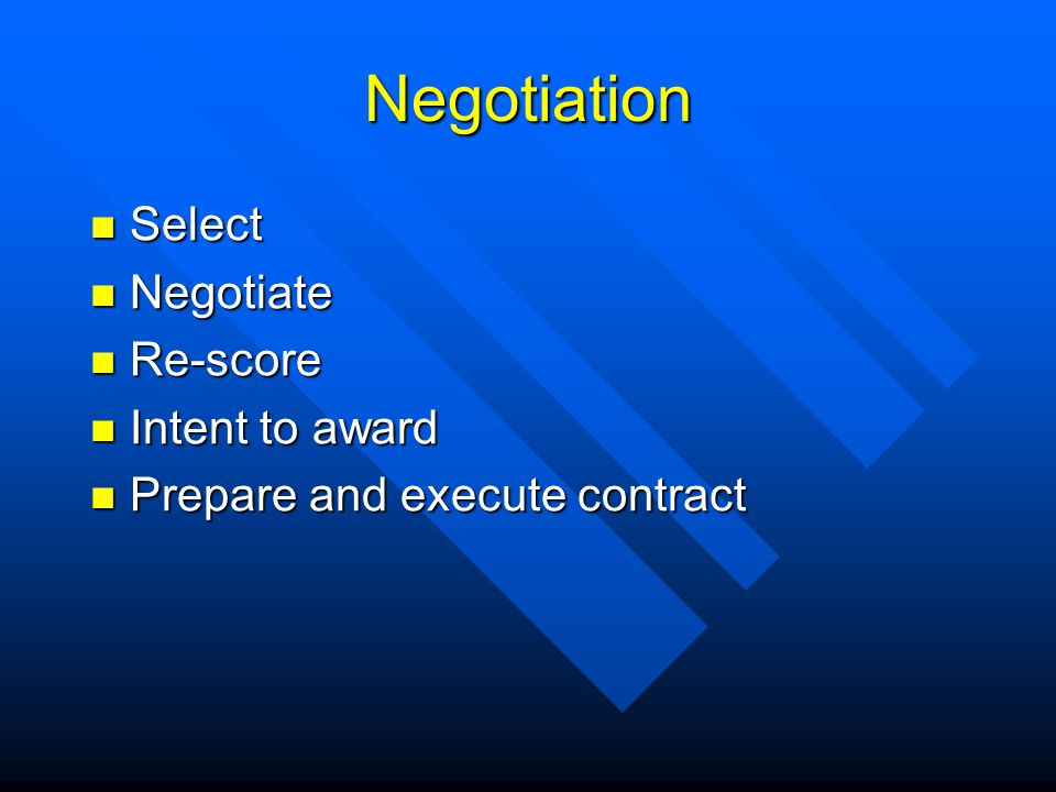 Negotiation Select Select Negotiate Negotiate Re-score Re-score Intent to award Intent to award Prepare and execute contract Prepare and execute contract