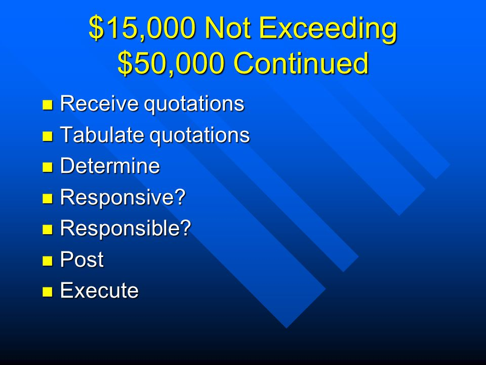 $15,000 Not Exceeding $50,000 Continued Receive quotations Receive quotations Tabulate quotations Tabulate quotations Determine Determine Responsive.