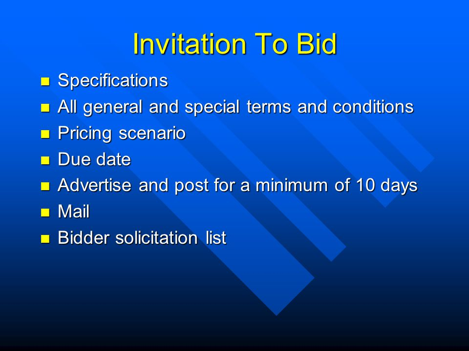 Invitation To Bid Specifications Specifications All general and special terms and conditions All general and special terms and conditions Pricing scenario Pricing scenario Due date Due date Advertise and post for a minimum of 10 days Advertise and post for a minimum of 10 days Mail Mail Bidder solicitation list Bidder solicitation list