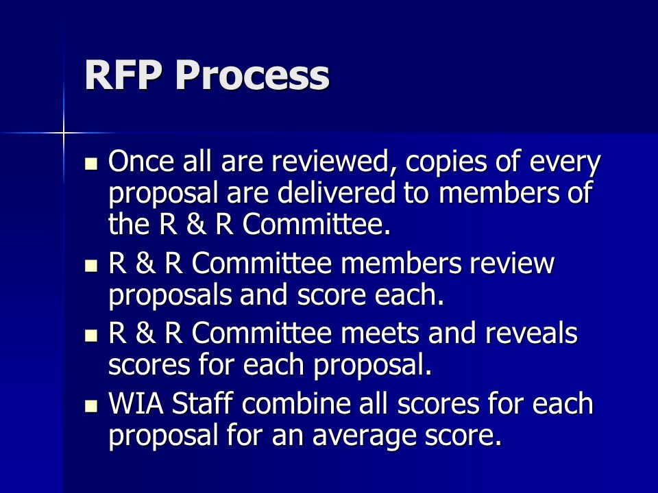 RFP Process Once all are reviewed, copies of every proposal are delivered to members of the R & R Committee.