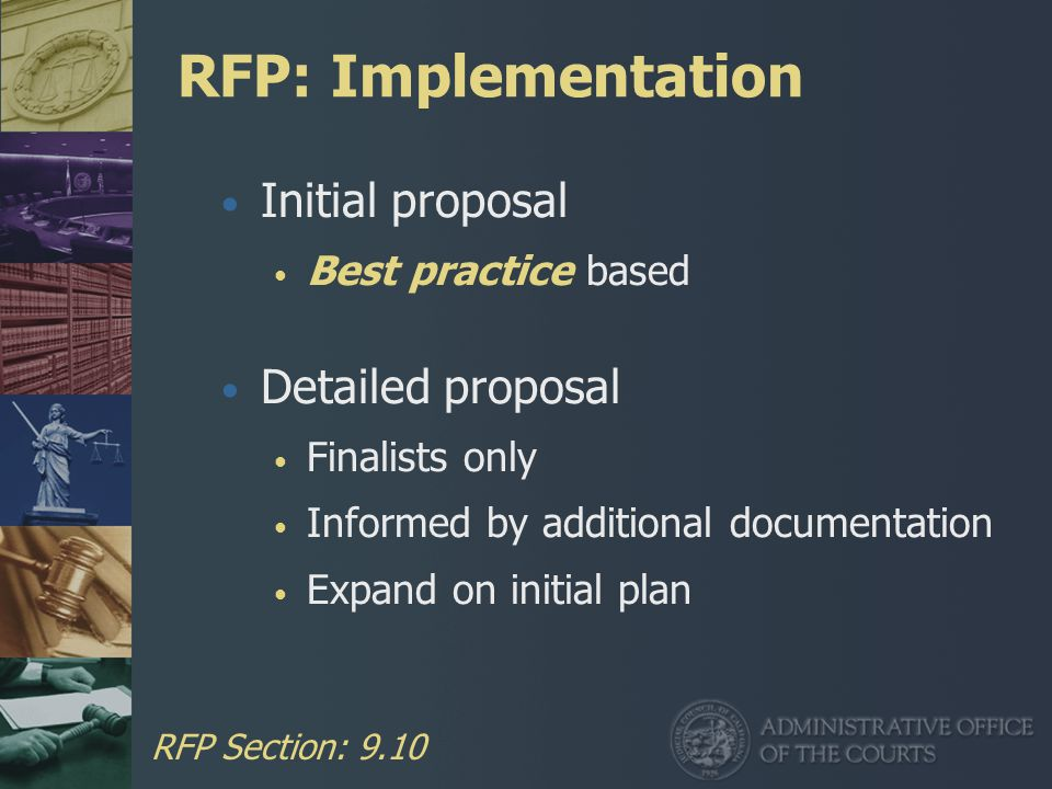 RFP: Implementation Initial proposal Best practice based Detailed proposal Finalists only Informed by additional documentation Expand on initial plan RFP Section: 9.10