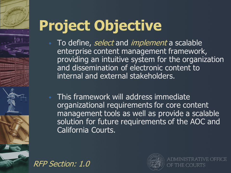 Project Objective To define, select and implement a scalable enterprise content management framework, providing an intuitive system for the organization and dissemination of electronic content to internal and external stakeholders.