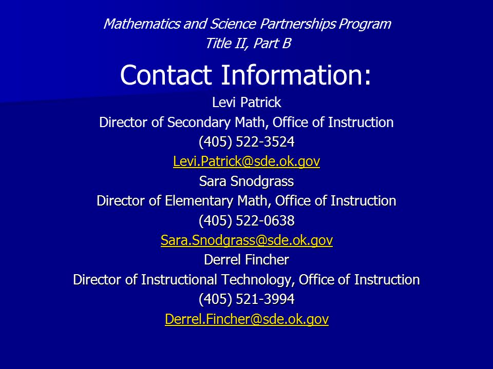 Mathematics and Science Partnerships Program Title II, Part B Contact Information: Levi Patrick Director of Secondary Math, Office of Instruction (405) Sara Snodgrass Director of Elementary Math, Office of Instruction (405) Derrel Fincher Director of Instructional Technology, Office of Instruction (405)