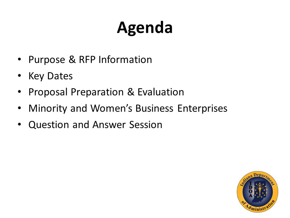 Agenda Purpose & RFP Information Key Dates Proposal Preparation & Evaluation Minority and Women's Business Enterprises Question and Answer Session